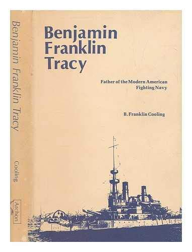 Benjamin Franklin Tracy: Father of the Modern American Fighting Navy
