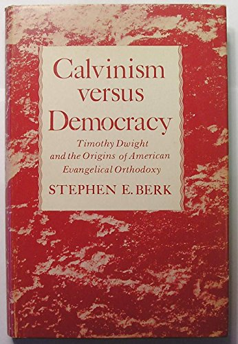 Calvinism versus democracy;: Timothy Dwight and the origins of American evangelical orthodoxy,: ...
