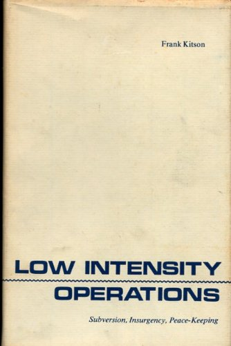 Low Intensity Operations: Subversion, Insurgency, Peace-Keeping: Kitson, Frank
