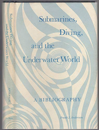 9780208015082: Submarines, Diving and the Underwater World: A Bibliography