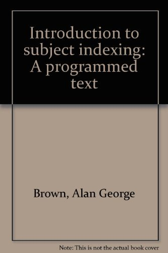 Introduction to subject indexing: A programmed text: A. G. Brown,
