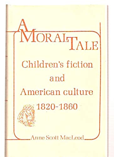 9780208015525: A Moral Tale: Children's Fiction and American Culture, 1820-1860
