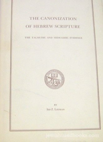 9780208015617: The canonization of Hebrew scripture: The Talmudic and Midrashic evidence (Transactions - The Connecticut Academy of Arts and Sciences ; v. 47, p. 1-234)