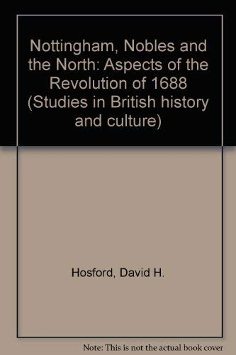 Nottingham, Nobles, and the North: Aspects of the Revolution of 1688: Hosford, David H.