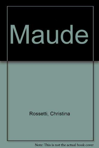 Maude, Prose and Verse: Rossetti, Christina G. (Edited By R.W. Crump)