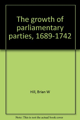9780208015938: The growth of parliamentary parties, 1689-1742