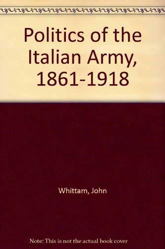 The Politics of the Italian Army, 1861-1918: John Whittam