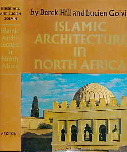 Islamic architecture in North Africa: A photographic survey: Hill, Derek; Golvin, Lucien