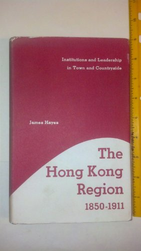 9780208016263: The Hong Kong Region, 1850 to 1911: Institutions and Leadership in Town and Countryside