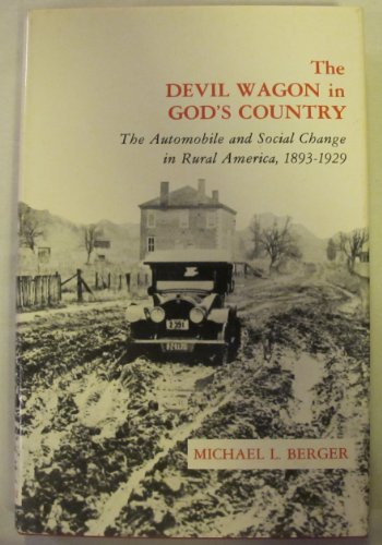 The Devil Wagon in God's Country: The Automobile and Social Change in Rural America, 1893-1929