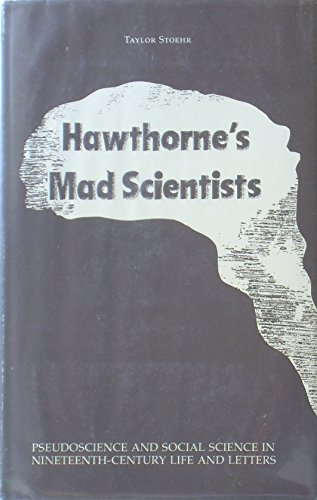 Hawthorne's Mad Scientists: Pseudoscience and Social Science in Nineteenth-Century Life and Letters (0208017100) by Taylor Stoehr