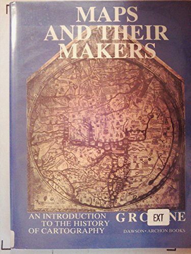Maps and their Makers: An Introduction to the History of Cartography: G.R. Crone