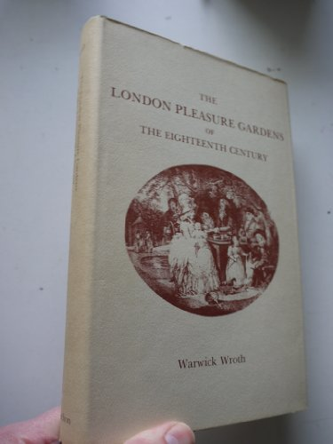 The London Pleasure Gardens Of The Eighteenth Century: Wroth, Warwick