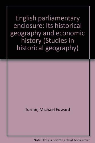 9780208017864: English parliamentary enclosure: Its historical geography and economic history (Studies in historical geography)