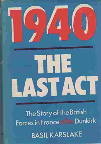 9780208018106: 1940-The Last Act: The Story of the British Forces in France After Dunkirk