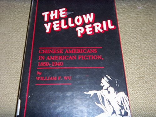 The Yellow Peril: Chinese Americans in American Fiction, 1850-1940 (0208019154) by William F. Wu