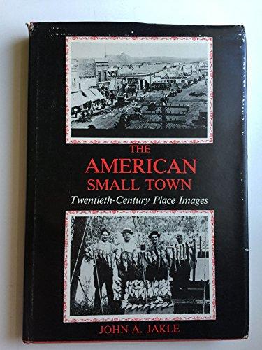 The American Small Town: Twentieth Century Place: Jakle, John A.