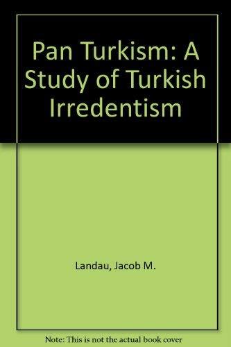 Pan Turkism: A Study of Turkish Irredentism: Landau, Jacob M.