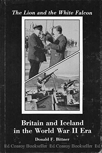 9780208019561: The Lion and the White Falcon: Britain and Iceland in the World War II Era