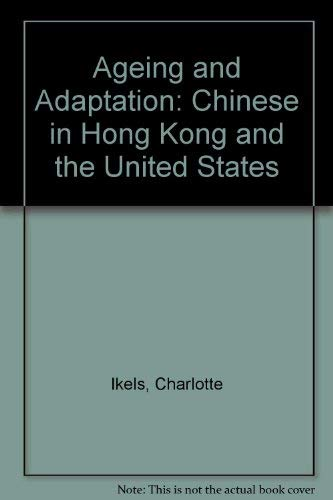 9780208019998: Aging and Adaptation: Chinese in Hong Kong and the United States