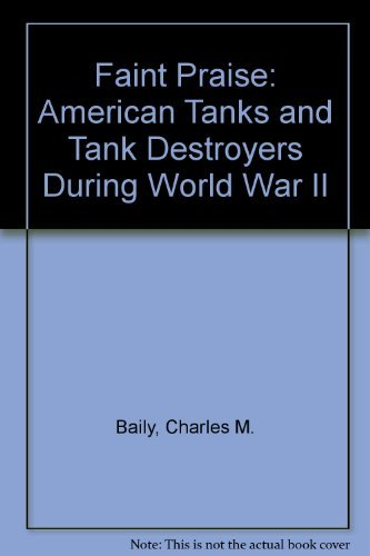9780208020062: Faint Praise: American Tanks and Tank Destroyers During World War II