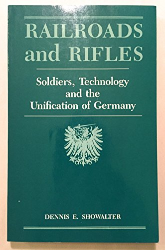 9780208021373: Railroads and Rifles: Soldiers, Technology and the Unification of Germany