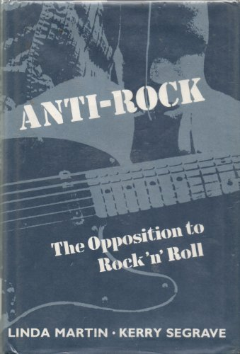 Anti-Rock: The Opposition to Rock N' Roll (0208021531) by Linda Martin; Kerry Segrave