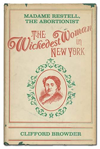9780208021830: The Wickedest Woman in New York: Madame Restell, the Abortionist