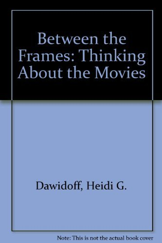 Between the Frames: Thinking About the Movies: Dawidoff, Heidi G.