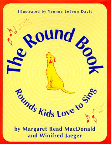 The Round Book: Rounds Kids Love to Sing: MacDonald, Margaret Read, Jaeger, Winifred
