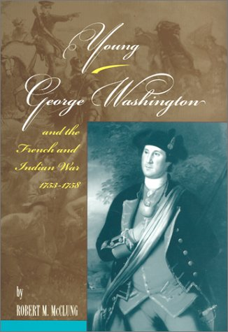 Young George Washington and the French and: McClung, Robert M.