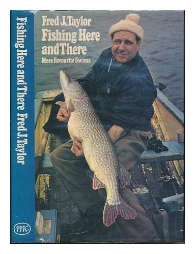 Fishing Here and There: More Favourite Swims: Taylor, Frederick James