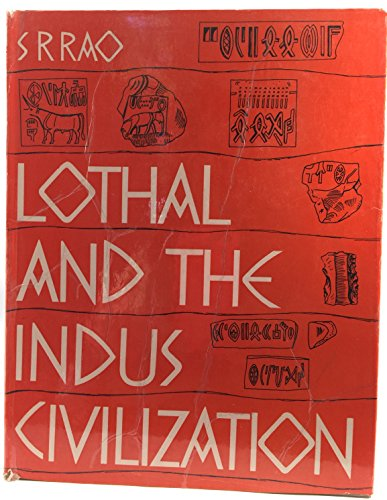 Lothal and the Indus Valley Civilization: S.R. Rao