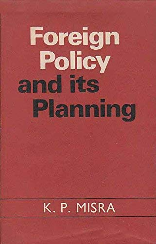 Foreign Policy and Its Planning: Misra, K.P.