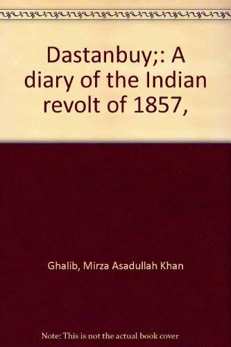 Dastanbuy: A Diary of the Indian Revolt of 1857: Ghalib, Mirza Asadullah Khan;Faruqi, Khwaja Ahmad ...
