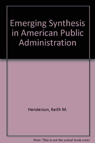 Emerging Synthesis in American Public Administration: Henderson, Keith M.