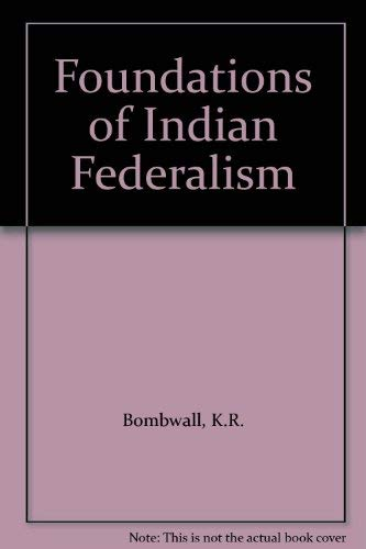THE FOUNDATIONS OF INDIAN FEDERALISM: Bombwall