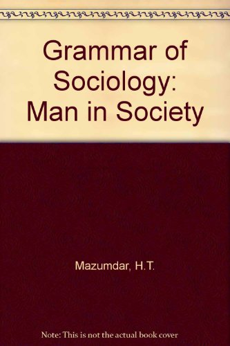 Grammar of Sociology: Man in Society: H.T. Mazumdar