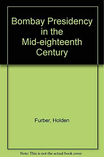 Bombay Presidency in the Mid-Eighteenth Century.: Holden Furber.