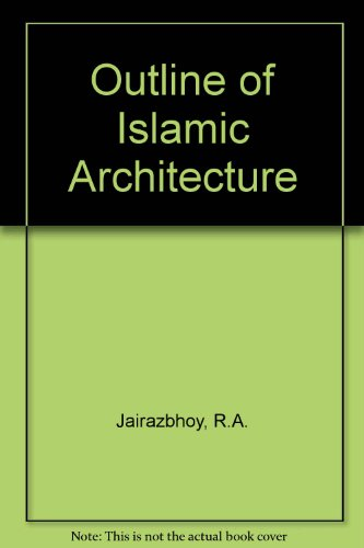 AN OUTLINE OF ISLAMIC ARCHITECTURE: Jairazbhoy, R. A.