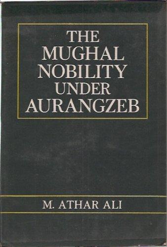 The Mughal Nobility Under Aurangzeb: Ali, M.Athar