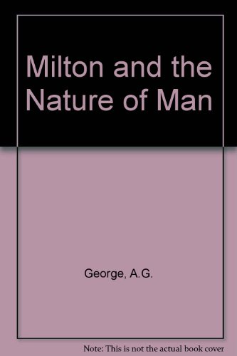 Milton and the Nature of Man: A Descriptive Study of Paradise Lost in Terms of the Concept of Man...