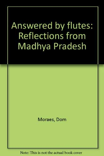 Answered By Flutes: Reflections from Madhya Pradesh: Dom Moraes