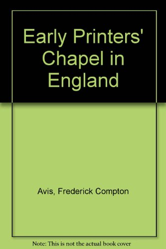 THE EARLY PRINTERS' CHAPEL IN ENGLAND.: Avis, F. C.