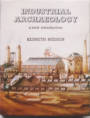 Industrial Archaeology: New Introduction: Hudson, Kenneth