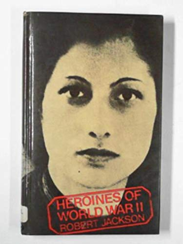 Heroines of World War II (9780213165666) by Robert Jackson