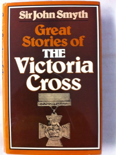 Great Stories of the Victoria Cross: Smyth, Sir John