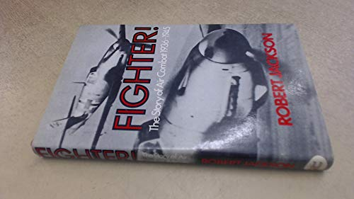 Fighter!: Story of Air Combat, 1936-45: Robert Jackson