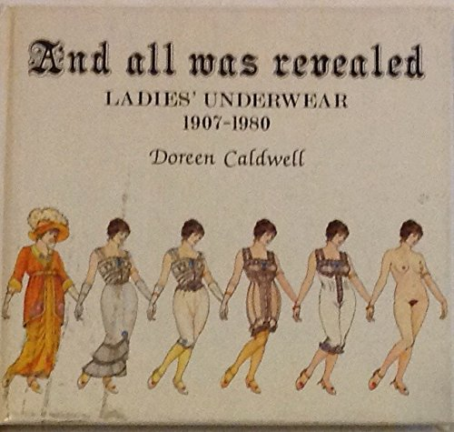 And All Was Revealed: Ladies' Underwear, 1907-80 (9780213167974) by Doreen Caldwell
