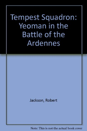 Tempest Squadron : Yeoman in the Battle of the Ardennes: Jackson, Robert